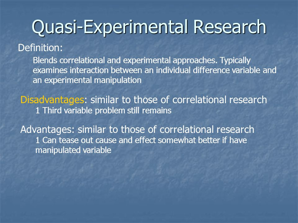 Quasi-Experimental Research Definition: Blends correlational and experimental approaches.
