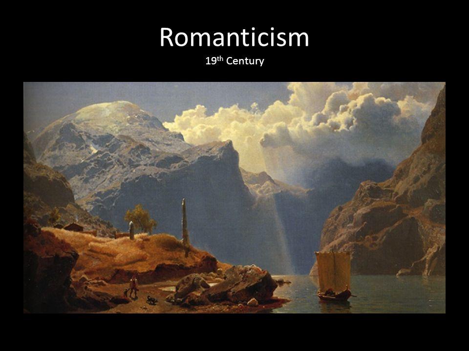 Romanticism 19 th Century