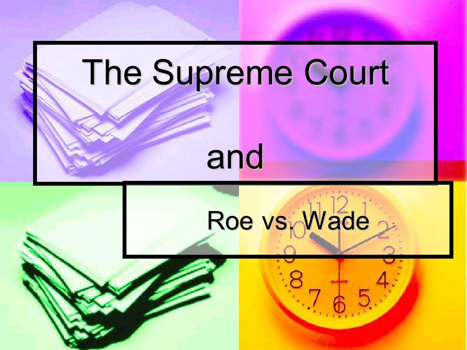The Supreme Court and Roe vs. Wade
