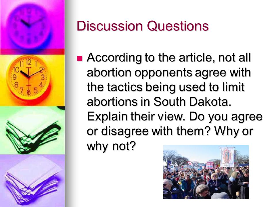 Discussion Questions According to the article, not all abortion opponents agree with the tactics being used to limit abortions in South Dakota.