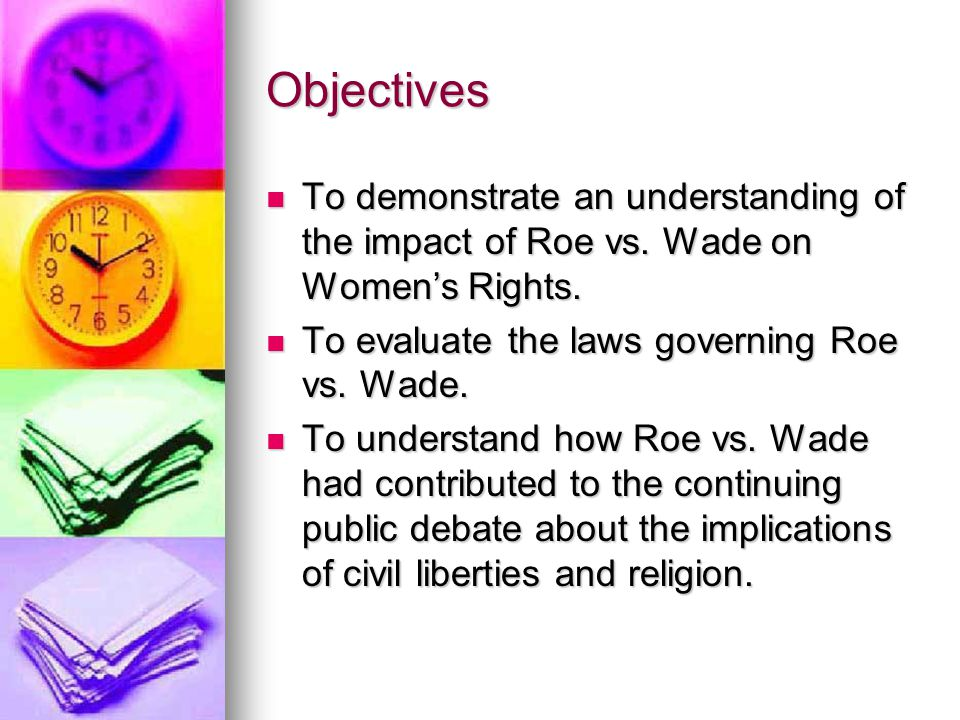 Objectives To demonstrate an understanding of the impact of Roe vs.