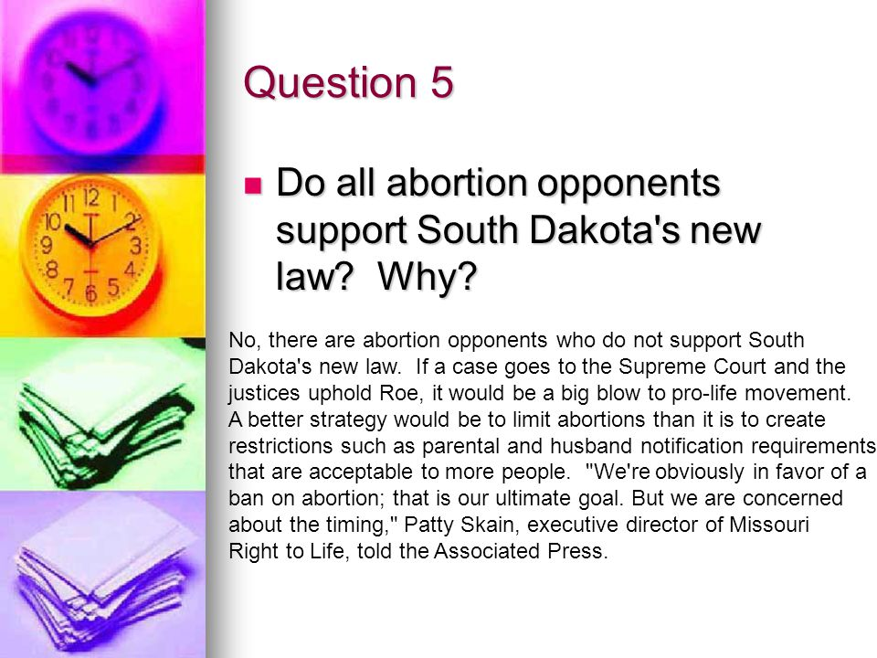 Question 5 Do all abortion opponents support South Dakota s new law.
