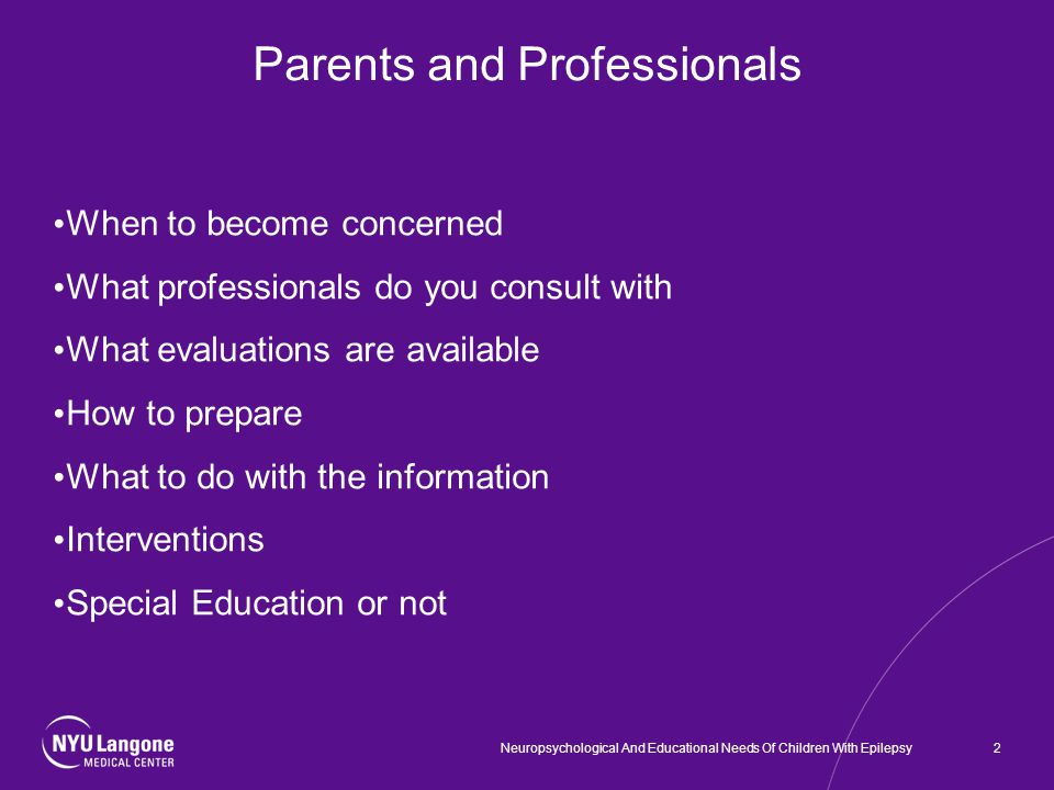 When to become concerned What professionals do you consult with What evaluations are available How to prepare What to do with the information Interventions Special Education or not Parents and Professionals Neuropsychological And Educational Needs Of Children With Epilepsy2