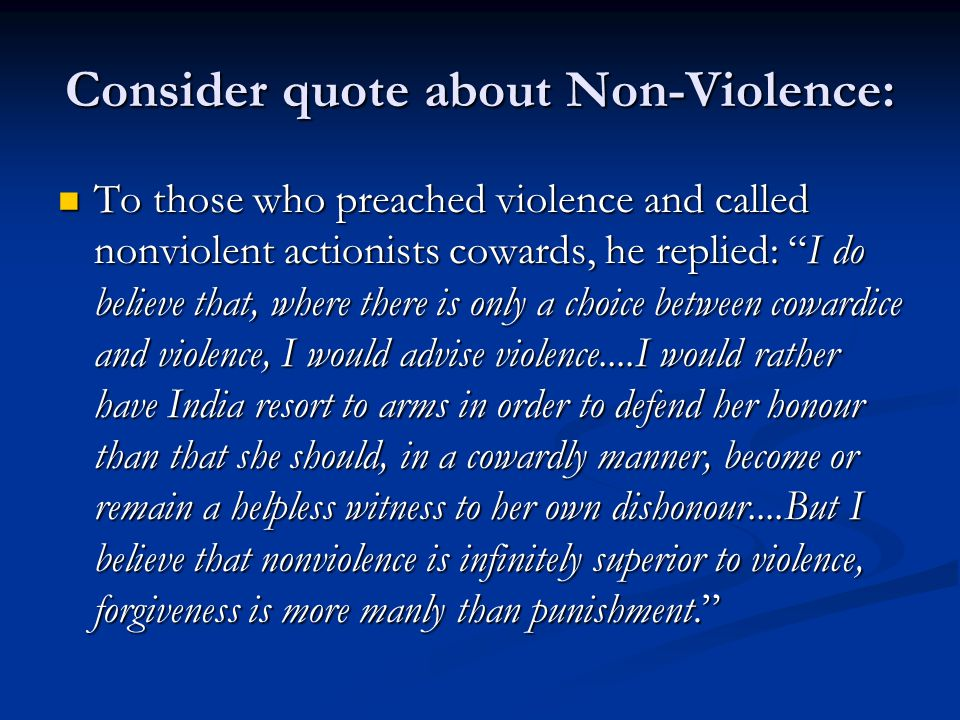 "Consider quote about Non-Violence: To those who preached violence and called nonviolent actionists cowards, he replied: ""I do believe that, where ther"