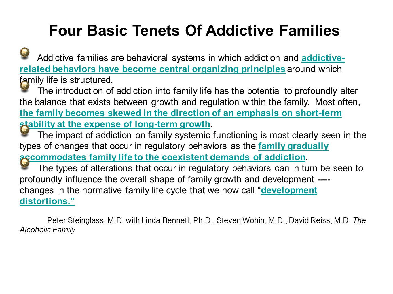 Four Basic Tenets Of Addictive Families Addictive families are behavioral systems in which addiction and addictive- related behaviors have become central organizing principles around which family life is structured.