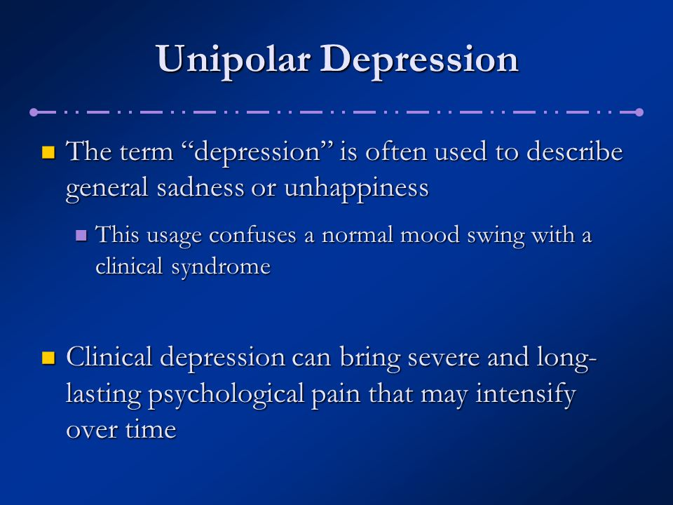 Diagnosing Bipolar Disorders A final diagnostic option: A final diagnostic option: If a person experiences numerous episodes of hypomania and mild depressive symptoms, a diagnosis of cyclothymic disorder is appropriate If a person experiences numerous episodes of hypomania and mild depressive symptoms, a diagnosis of cyclothymic disorder is appropriate Mild symptoms for two or more years, interrupted by periods of normal mood Mild symptoms for two or more years, interrupted by periods of normal mood Affects 0.4% of the population Affects 0.4% of the population May blossom into bipolar I or II disorder May blossom into bipolar I or II disorder