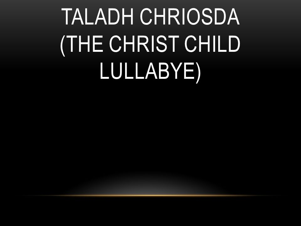 TALADH CHRIOSDA (THE CHRIST CHILD LULLABYE)