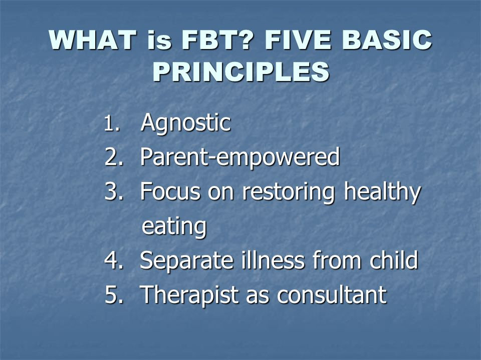 WHAT is FBT. FIVE BASIC PRINCIPLES 1. Agnostic 1.