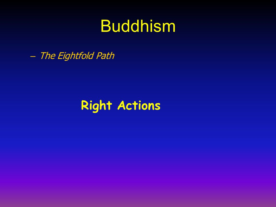 Buddhism – The Eightfold Path Right Actions