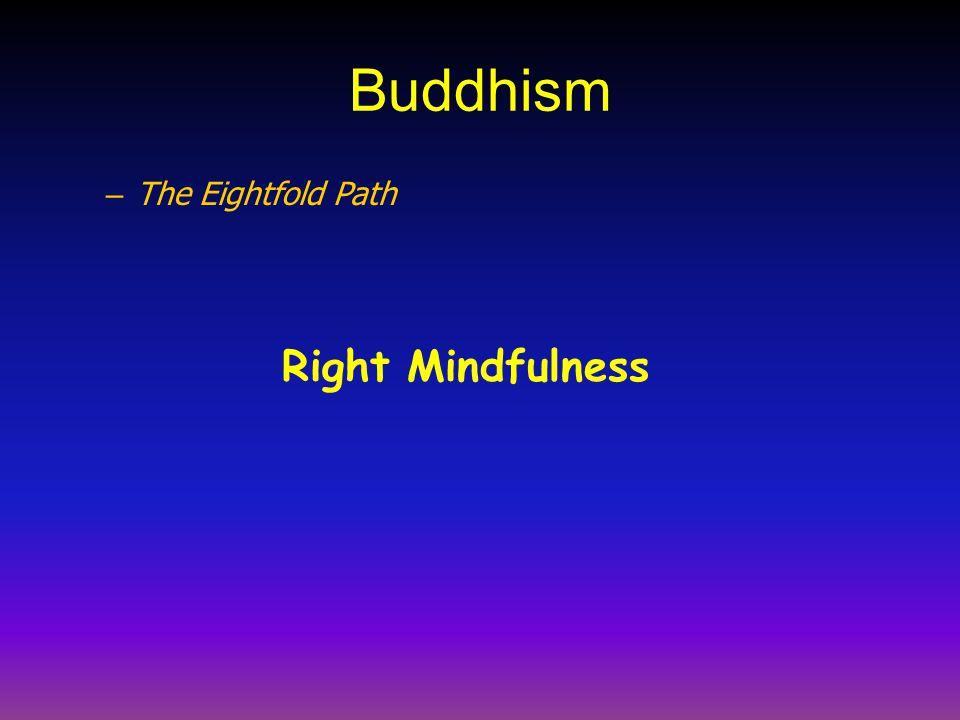 Buddhism – The Eightfold Path Right Mindfulness