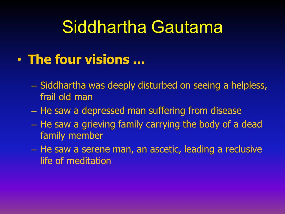 Siddhartha Gautama Making a choice – Siddhartha chose to follow the path of meditation and poverty to find a solution to human suffering – He left the luxuries of his home life, his wife and son, and the promise of leadership in his clan.