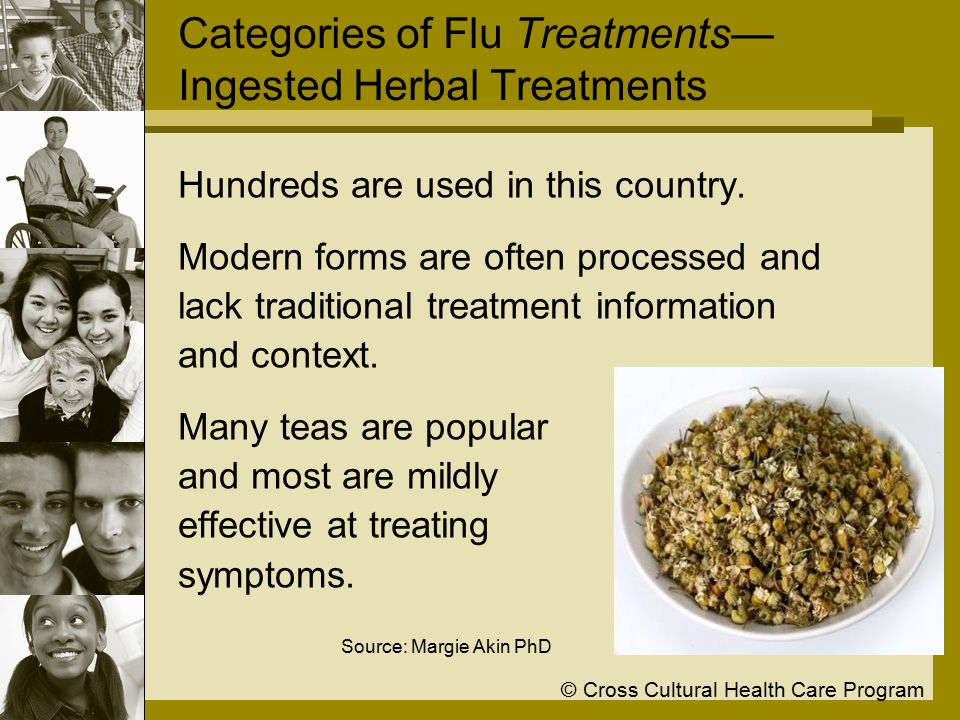 © Cross Cultural Health Care Program Categories of Flu Treatments— Ingested Herbal Treatments Hundreds are used in this country.