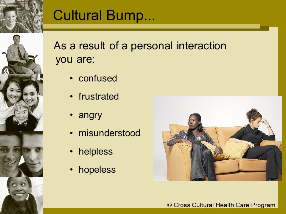 © Cross Cultural Health Care Program Cultural Bump...