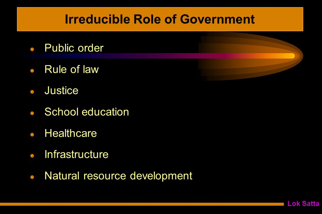 Lok Satta Irreducible Role of Government Public order Rule of law Justice School education Healthcare Infrastructure Natural resource development