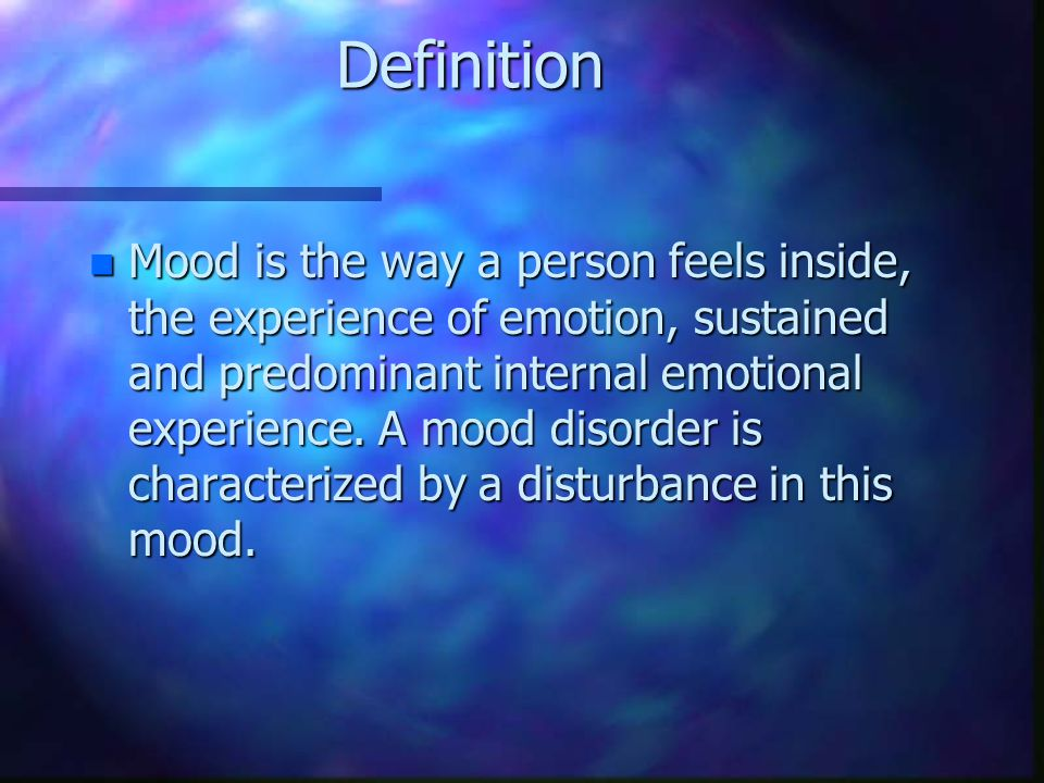 Prevention of mood disorders: n Preventive measures to reduce the incidence of mood disorders are not known at this time.