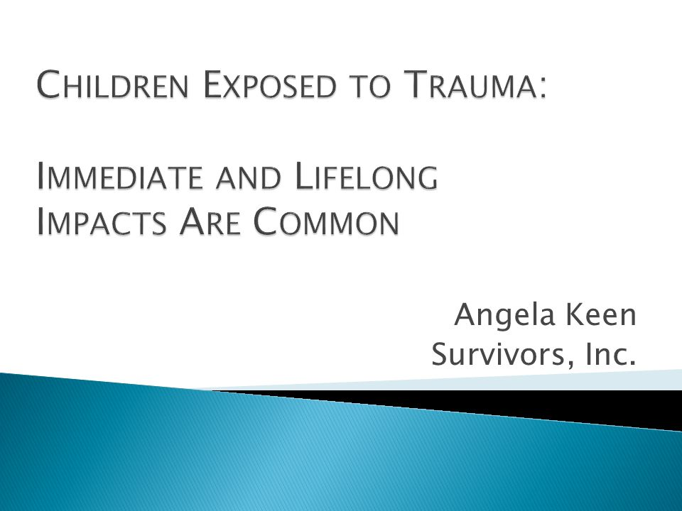 Trauma is any event that leaves a person feeling hopeless, helpless, fearing for their life and/or their safety.