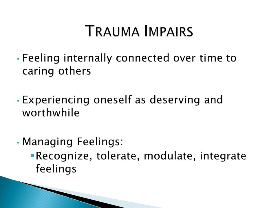 Feeling internally connected over time to caring others Experiencing oneself as deserving and worthwhile Managing Feelings:  Recognize, tolerate, mod
