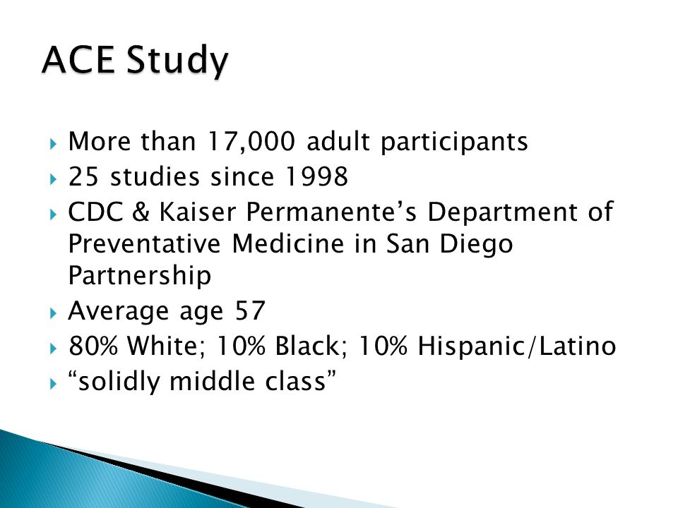  More than 17,000 adult participants  25 studies since 1998  CDC & Kaiser Permanente's Department of Preventative Medicine in San Diego Partnership