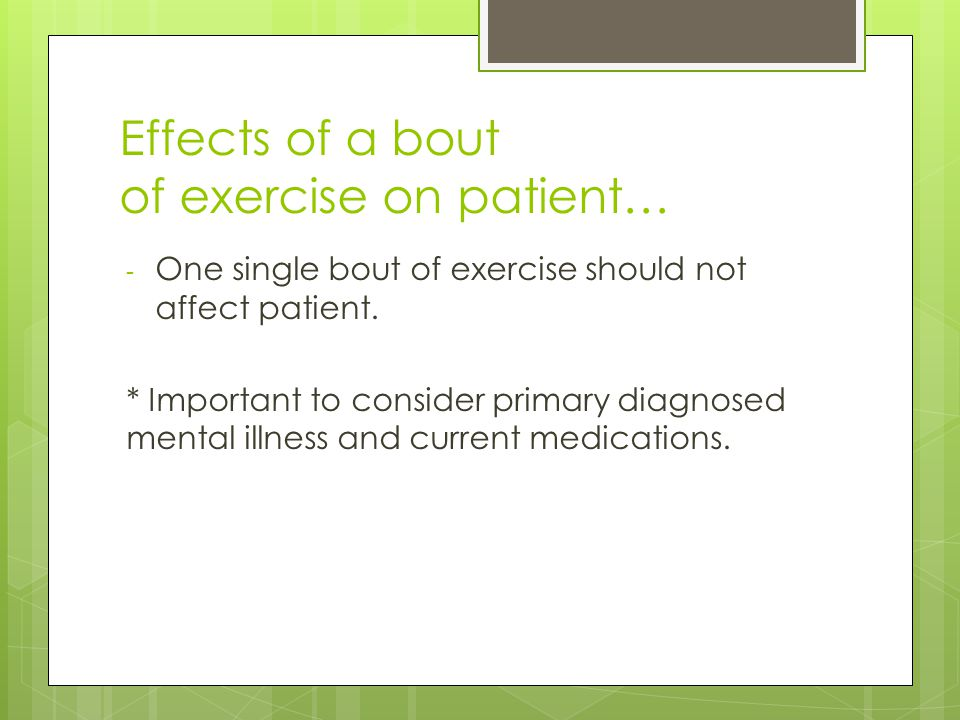 Effects of a bout of exercise on patient… - One single bout of exercise should not affect patient.