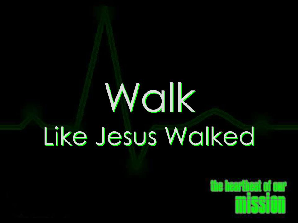 Walk Like Jesus Walked
