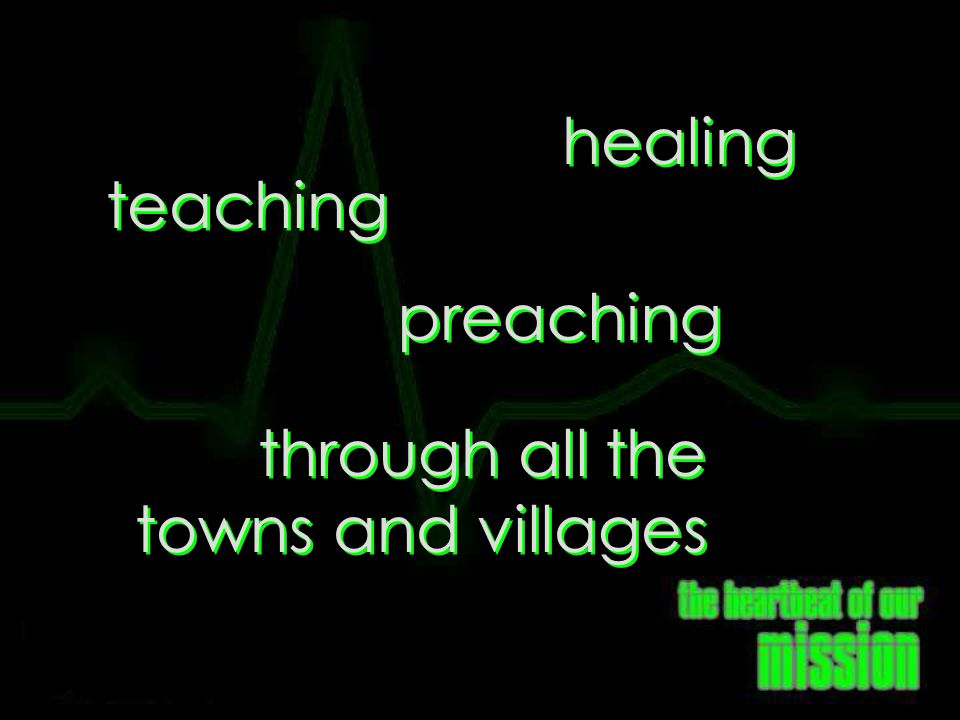 through all the towns and villages teaching preaching healing Where and How He Walked
