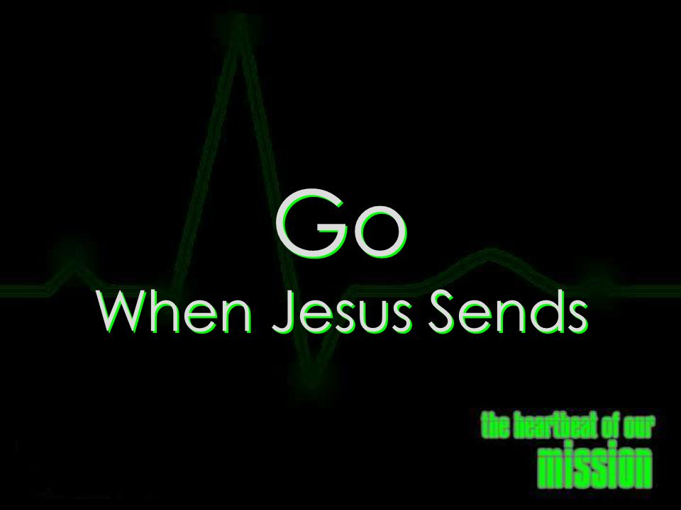 Go When Jesus Sends