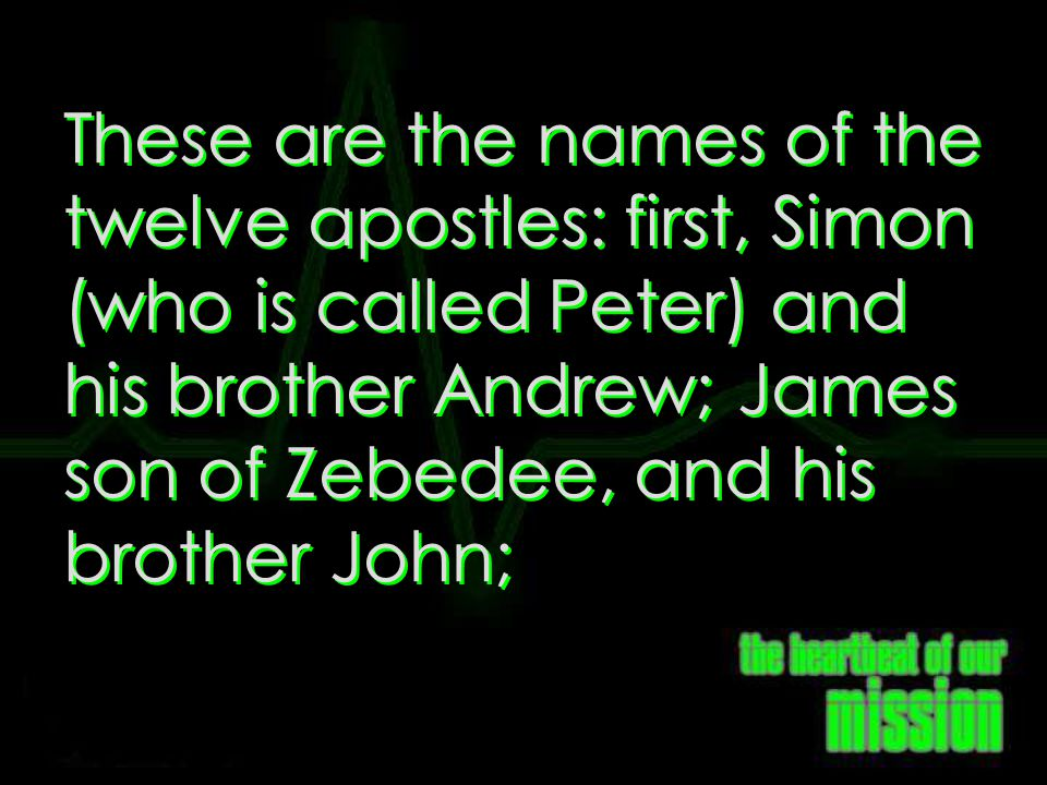 Matthew 10:2 These are the names of the twelve apostles: first, Simon (who is called Peter) and his brother Andrew; James son of Zebedee, and his brother John;