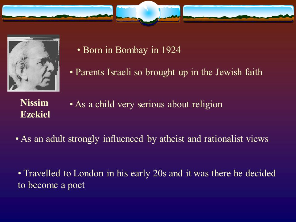 Born in Bombay in 1924 Parents Israeli so brought up in the Jewish faith As a child very serious about religion As an adult strongly influenced by ath