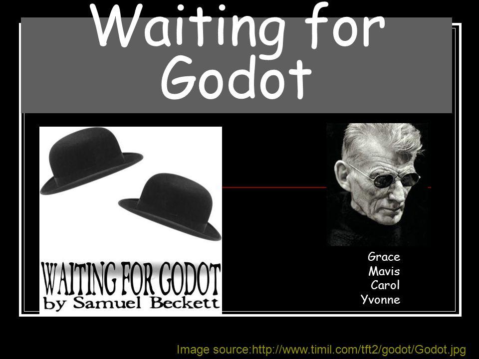Waiting for Godot Grace Mavis Carol Yvonne Image source:http://www.timil.com/tft2/godot/Godot.jpg