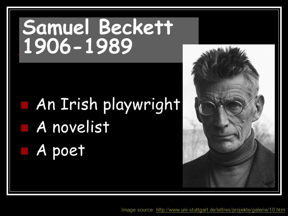 An Irish playwright A novelist A poet Samuel Beckett 1906-1989 Image source: http://www.uni-stuttgart.de/lettres/projekte/galerie/10.htm