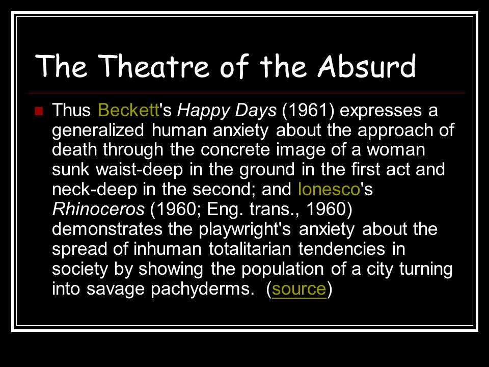 The Theatre of the Absurd Thus Beckett's Happy Days (1961) expresses a generalized human anxiety about the approach of death through the concrete imag