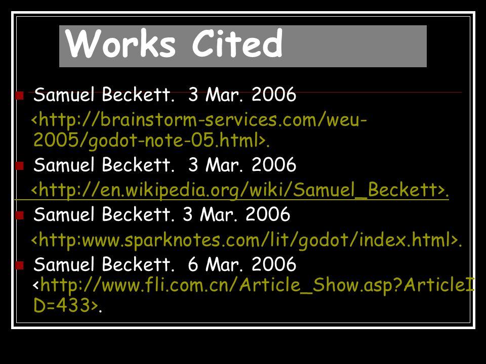Works Cited Samuel Beckett. 3 Mar. 2006. Samuel Beckett. 3 Mar. 2006. Samuel Beckett. 3 Mar. 2006. Samuel Beckett. 6 Mar. 2006.