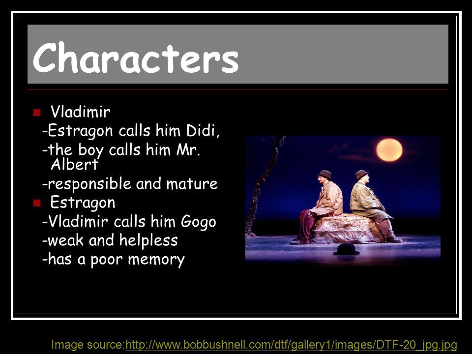 Characters Vladimir -Estragon calls him Didi, -the boy calls him Mr. Albert -responsible and mature Estragon -Vladimir calls him Gogo -weak and helple