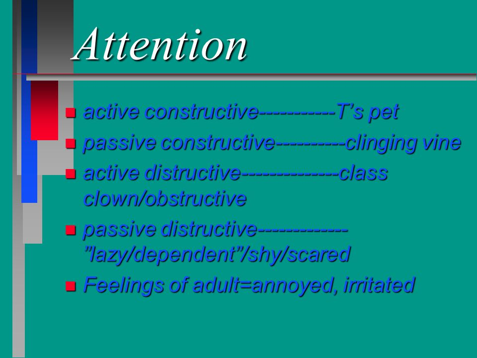 Play strategies for Attention Seekers n Ignoring when child is seeking/demanding attention n Giving attention when child is not seeking/demanding it n Interpreting (during insight phase)
