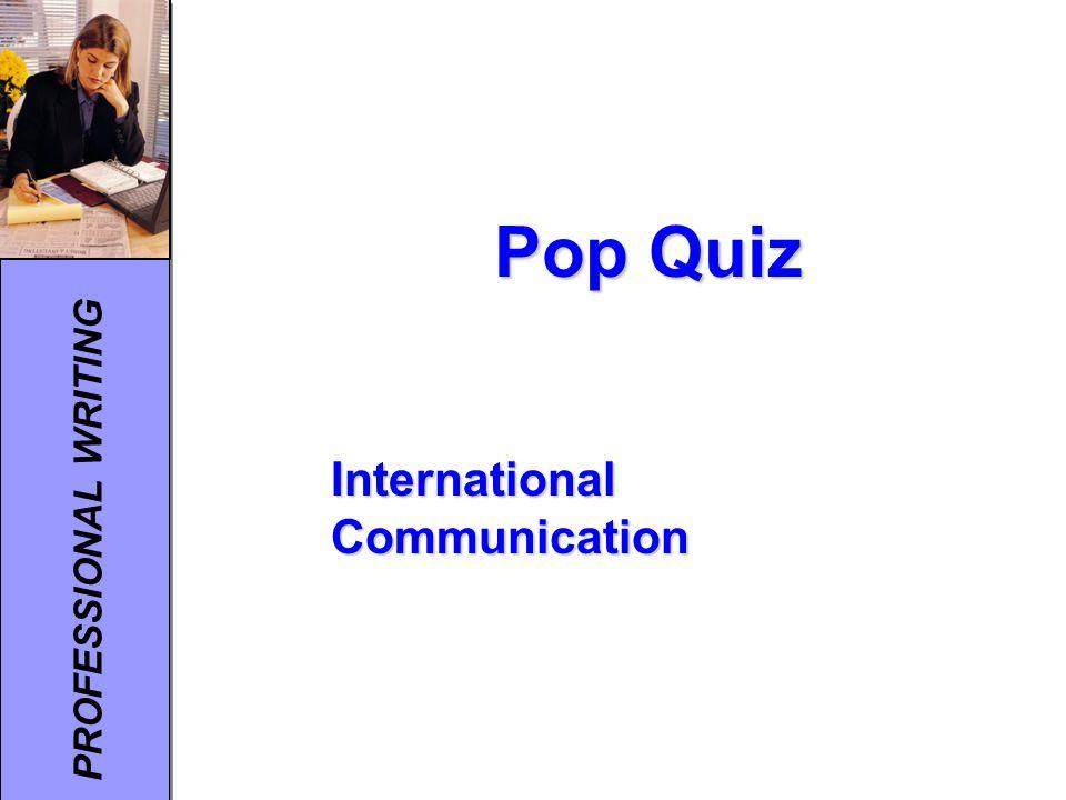 PROFESSIONAL WRITING Pop Quiz International Communication