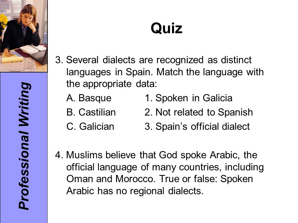Professional Writing Quiz 3. Several dialects are recognized as distinct languages in Spain. Match the language with the appropriate data: A. Basque1.