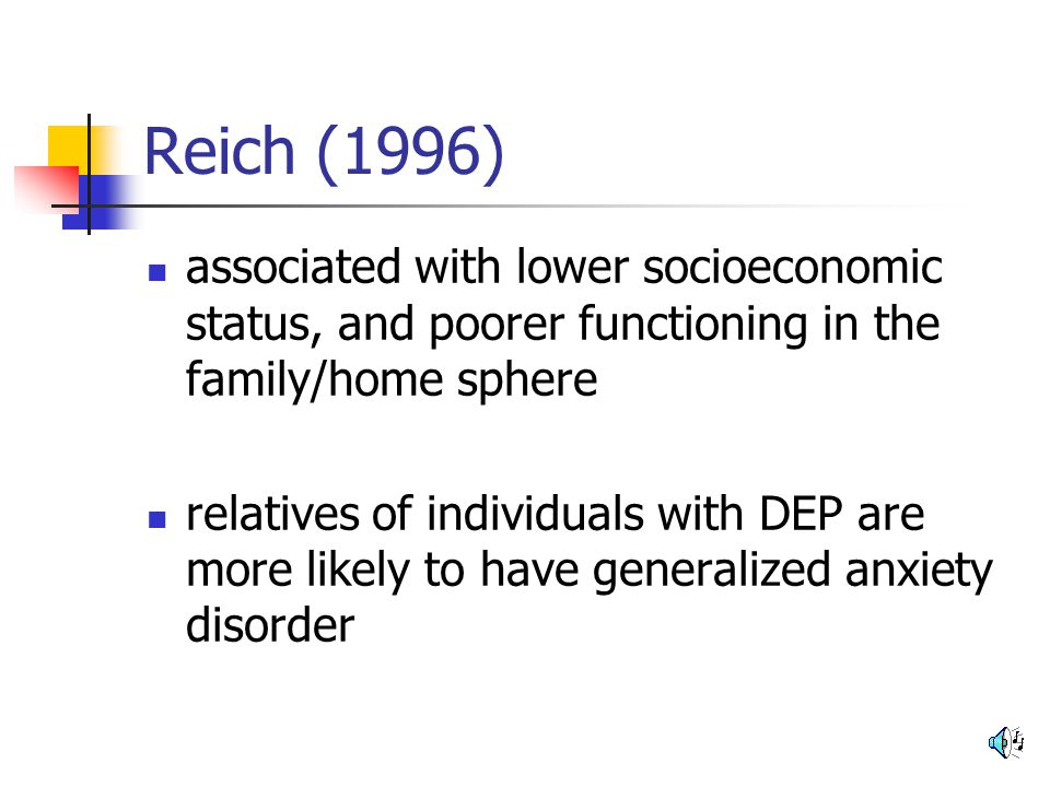 Reich (1996) associated with lower socioeconomic status, and poorer functioning in the family/home sphere relatives of individuals with DEP are more l
