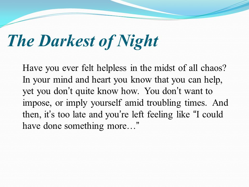 The Darkest of Night Have you ever felt helpless in the midst of all chaos.