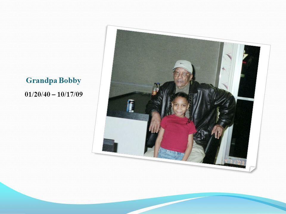 Grandpa Bobby 01/20/40 – 10/17/09