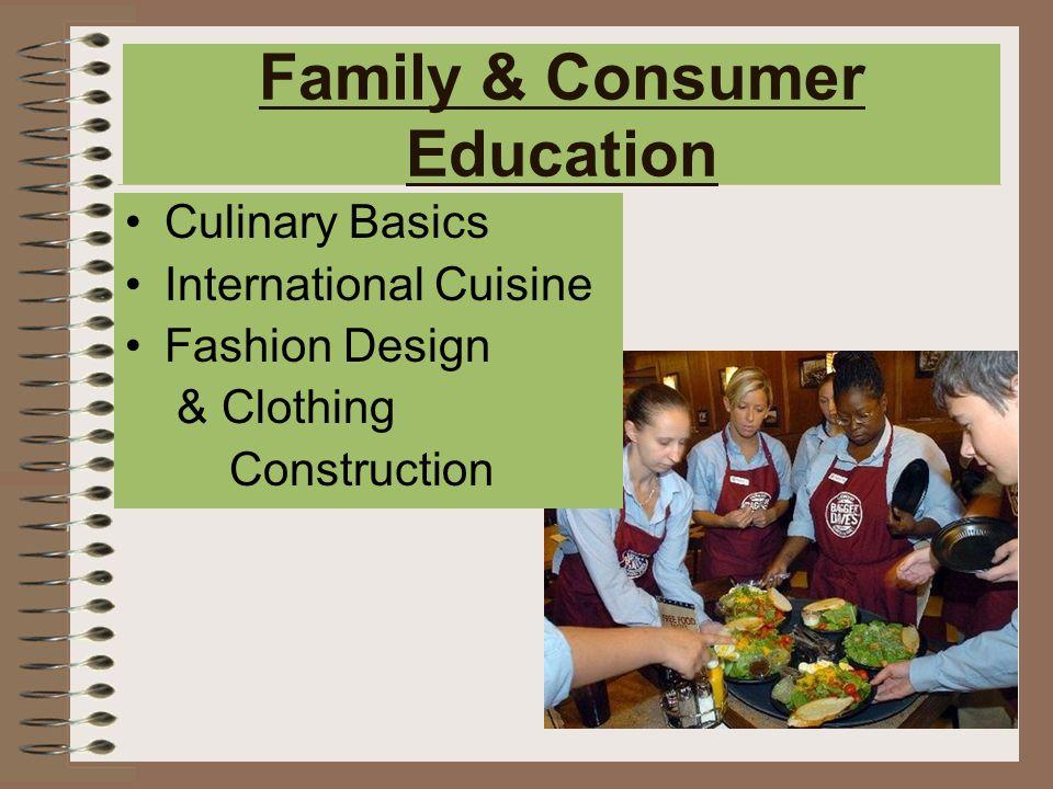 Family & Consumer Education Culinary Basics International Cuisine Fashion Design & Clothing Construction