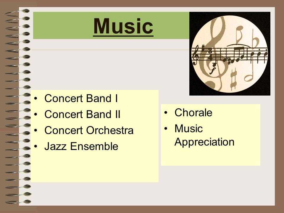Music Concert Band I Concert Band II Concert Orchestra Jazz Ensemble Chorale Music Appreciation