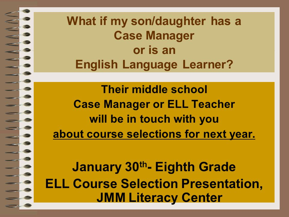 What if my son/daughter has a Case Manager or is an English Language Learner.