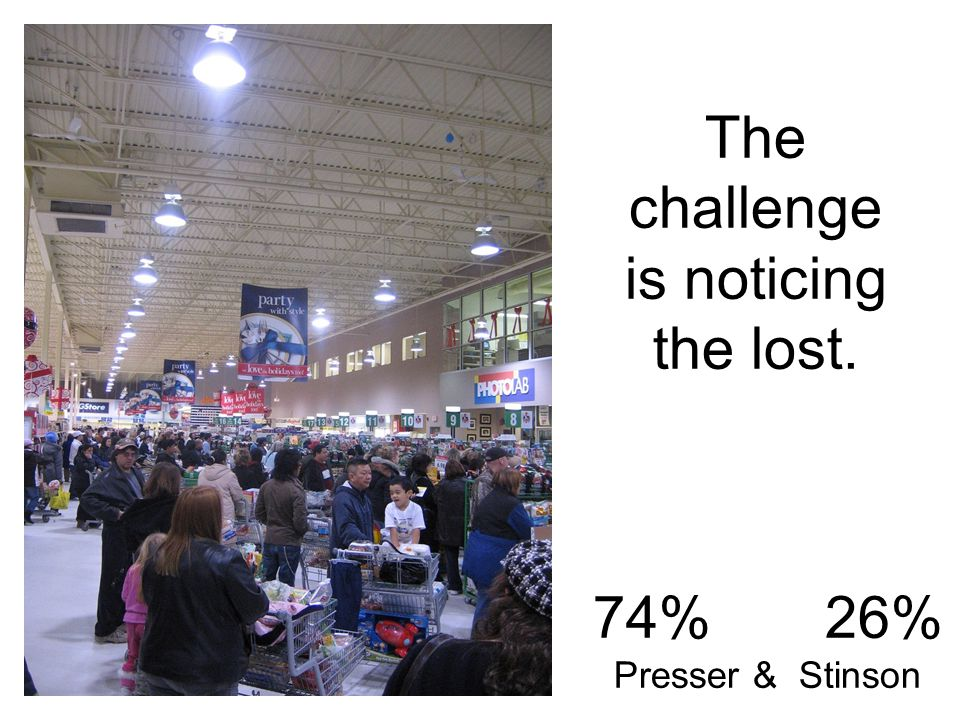 The challenge is noticing the lost. 74% 26% Presser & Stinson