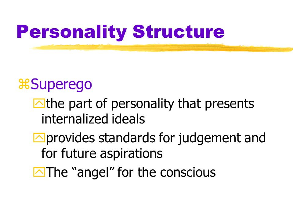 Personality Structure zEgo ythe largely conscious, executive part of personality ymediates among the demands of the id, superego and reality yoperates on the reality principle, satisfying the id's desires in ways that will realistically bring pleasure rather than pain