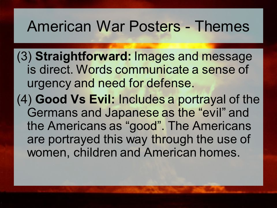 American War Posters - Themes (3) Straightforward: Images and message is direct. Words communicate a sense of urgency and need for defense. (4) Good V