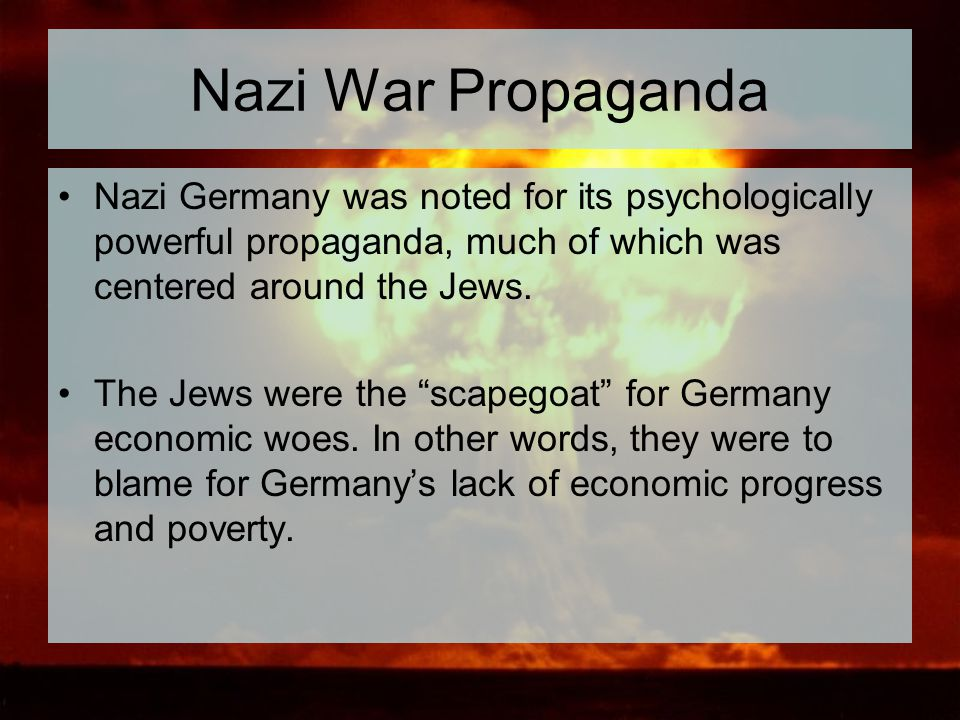 Nazi War Propaganda Nazi Germany was noted for its psychologically powerful propaganda, much of which was centered around the Jews. The Jews were the