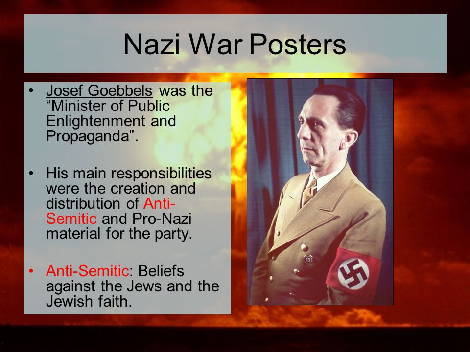 """Nazi War Posters Josef Goebbels was the """"Minister of Public Enlightenment and Propaganda"""". His main responsibilities were the creation and distributio"""