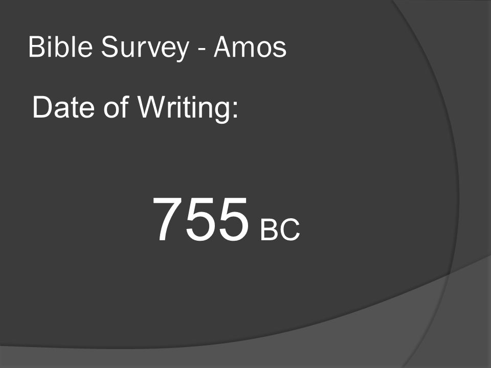 Bible Survey - Amos Date of Writing: 755 BC