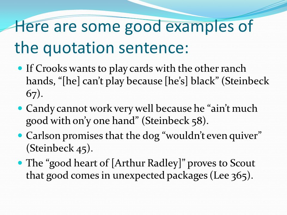 """Here are some good examples of the quotation sentence: If Crooks wants to play cards with the other ranch hands, """"[he] can't play because [he's] black"""