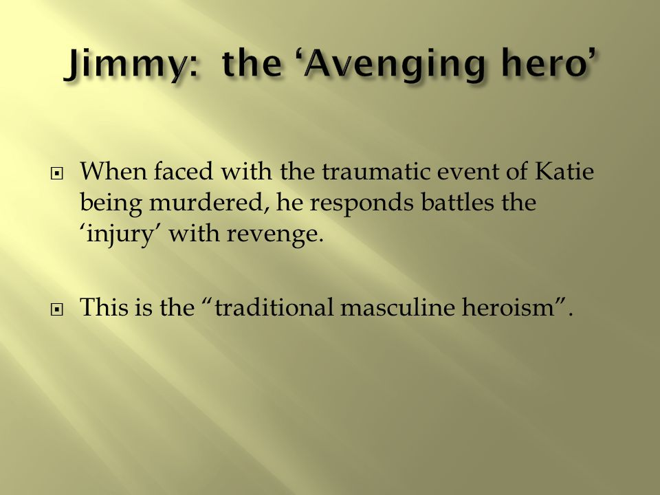  When faced with the traumatic event of Katie being murdered, he responds battles the 'injury' with revenge.